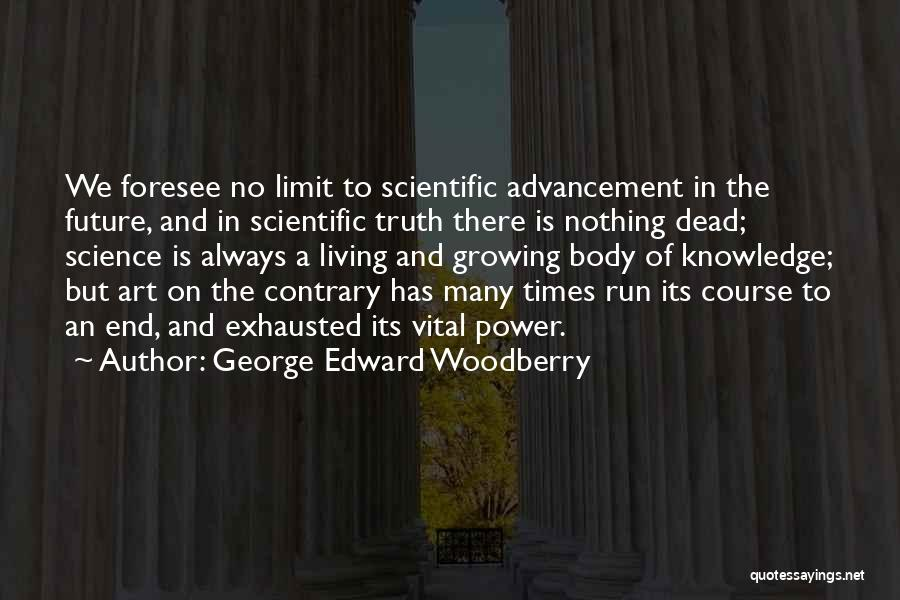 Scientific Knowledge Quotes By George Edward Woodberry