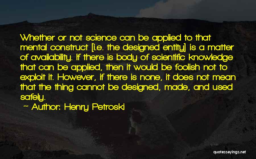 Scientific Knowledge Quotes By Henry Petroski