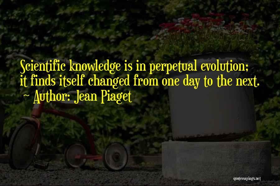 Scientific Knowledge Quotes By Jean Piaget