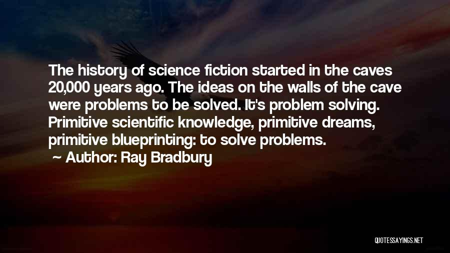 Scientific Knowledge Quotes By Ray Bradbury
