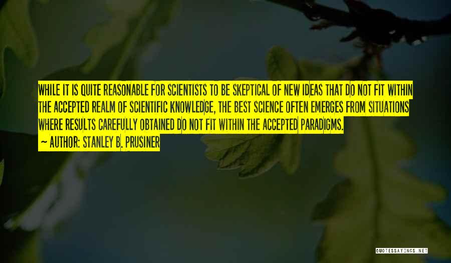 Scientific Knowledge Quotes By Stanley B. Prusiner