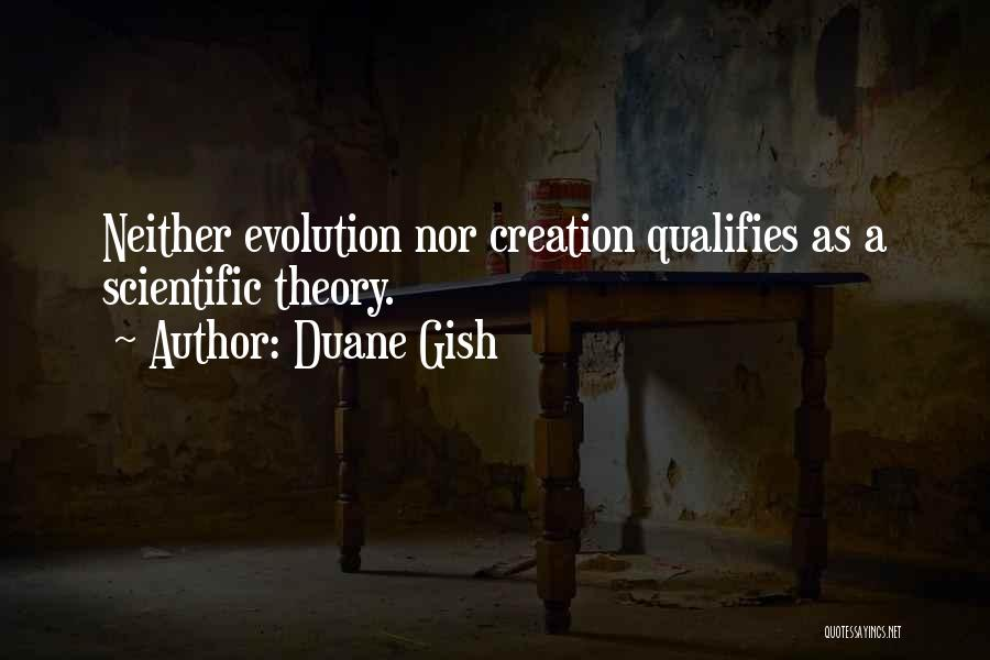 Scientific Theory Quotes By Duane Gish