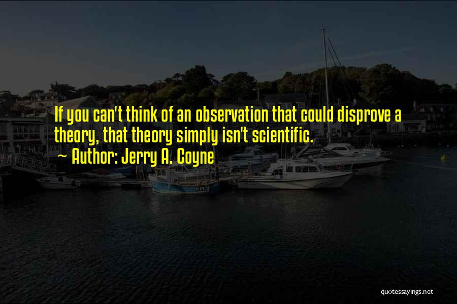 Scientific Theory Quotes By Jerry A. Coyne