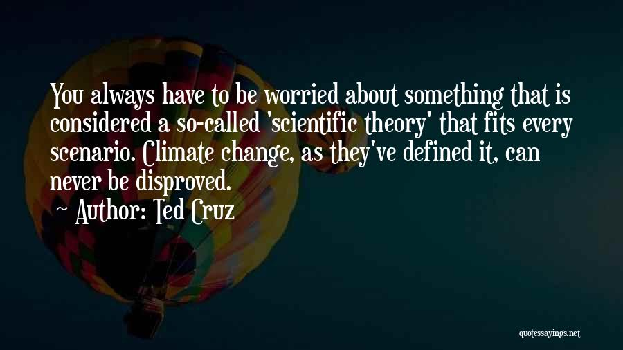 Scientific Theory Quotes By Ted Cruz