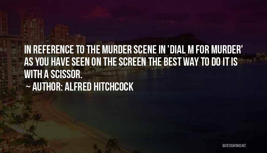 Scissor Quotes By Alfred Hitchcock