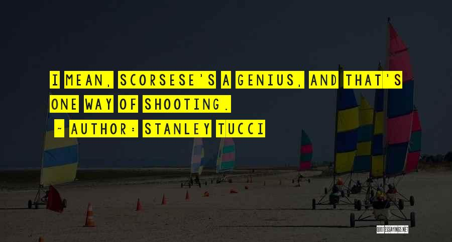 Scorsese Quotes By Stanley Tucci