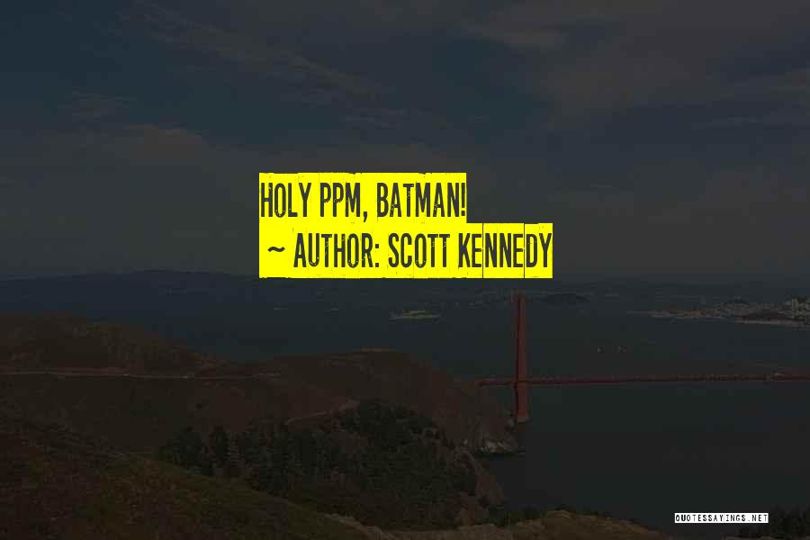 Scott Kennedy Quotes 565688