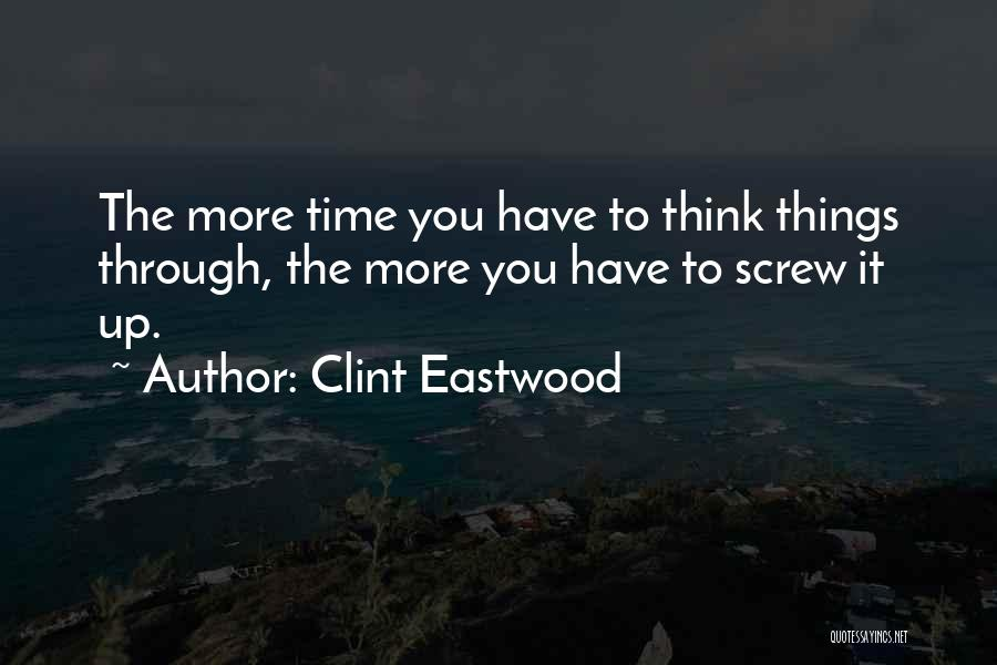 Screw Things Up Quotes By Clint Eastwood
