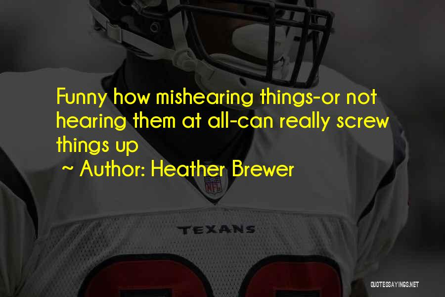 Screw Things Up Quotes By Heather Brewer
