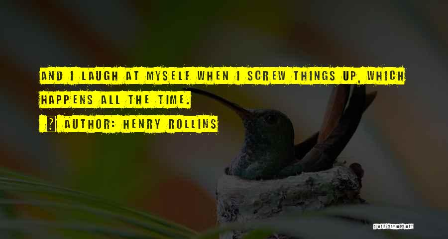Screw Things Up Quotes By Henry Rollins