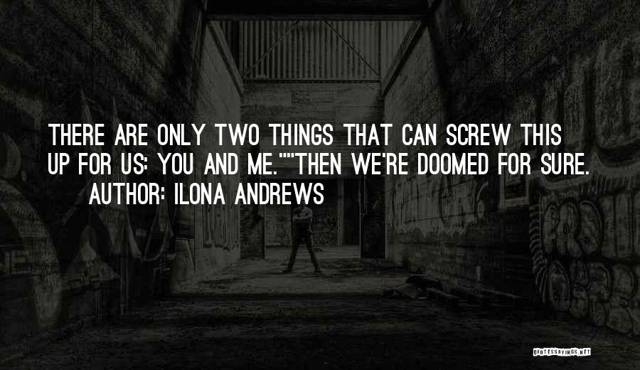 Screw Things Up Quotes By Ilona Andrews