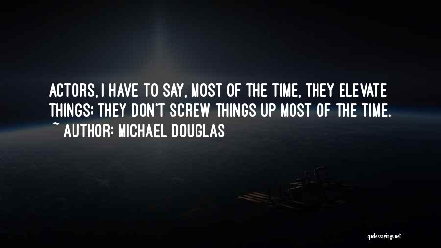 Screw Things Up Quotes By Michael Douglas
