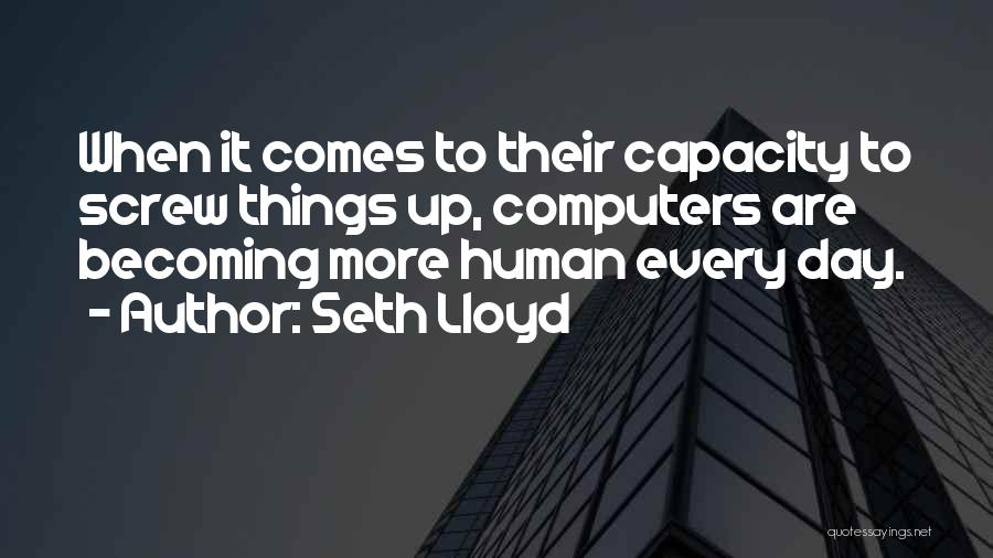 Screw Things Up Quotes By Seth Lloyd