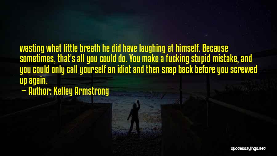 Screwed Again Quotes By Kelley Armstrong