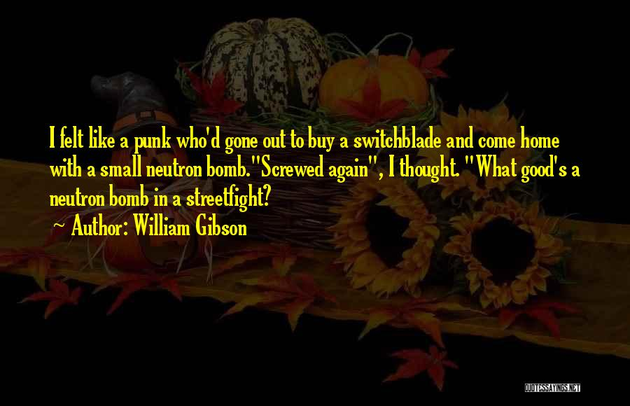 Screwed Again Quotes By William Gibson