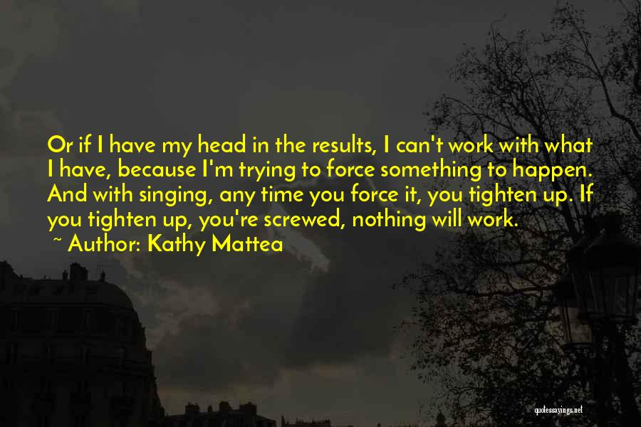 Screwed Up Head Quotes By Kathy Mattea