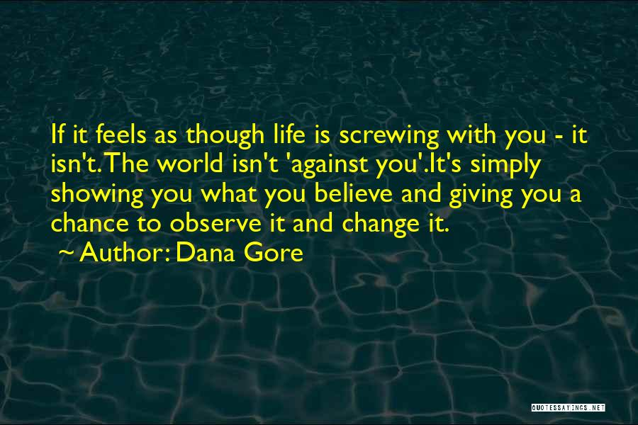 Screwing Up Your Life Quotes By Dana Gore