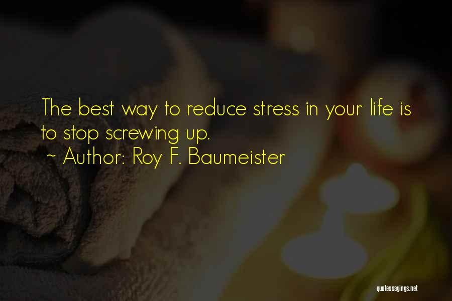 Screwing Up Your Life Quotes By Roy F. Baumeister