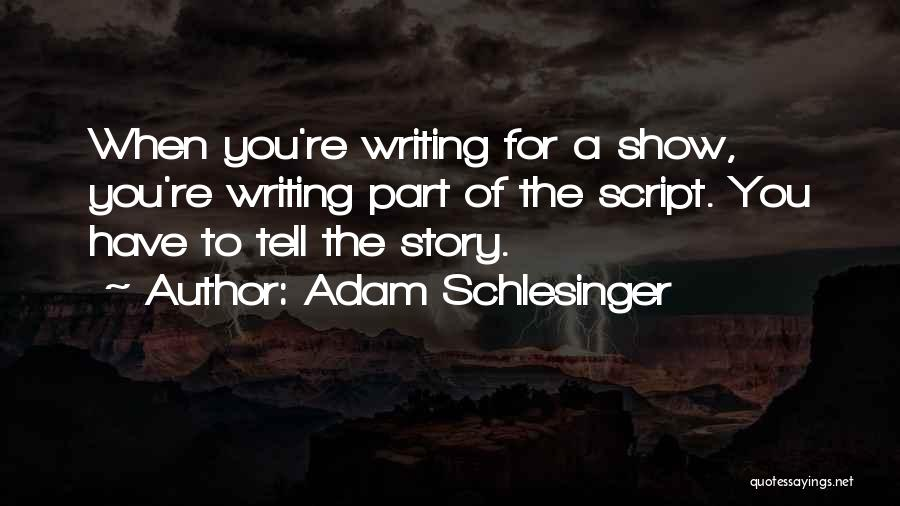 Script Writing Quotes By Adam Schlesinger