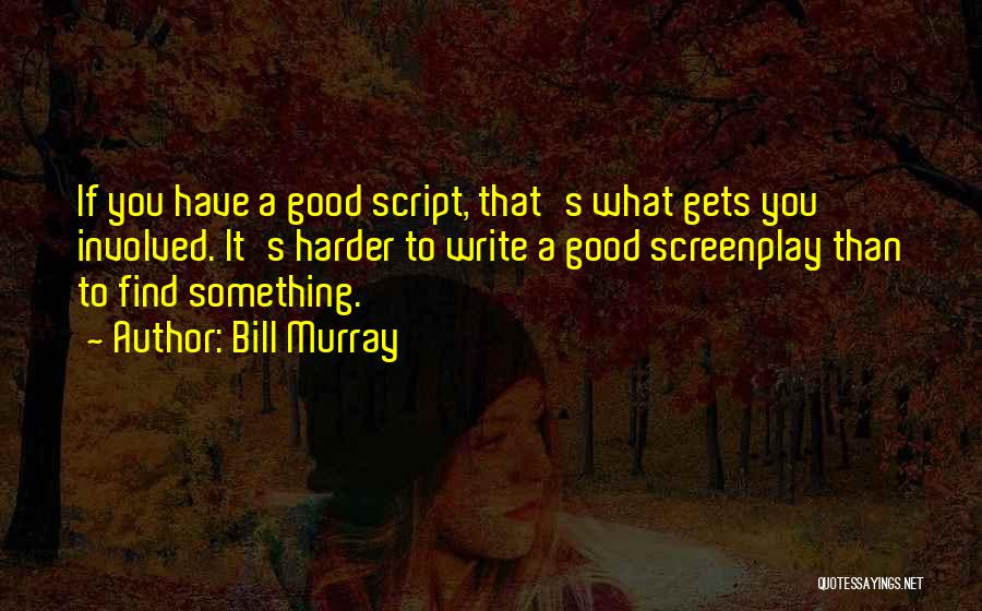 Script Writing Quotes By Bill Murray