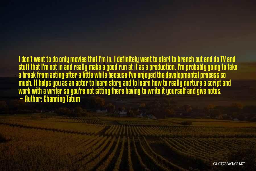 Script Writing Quotes By Channing Tatum