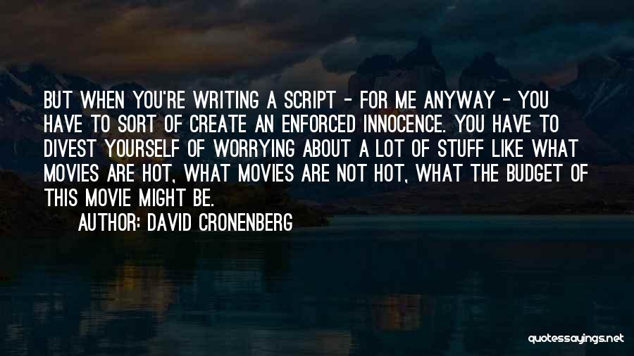 Script Writing Quotes By David Cronenberg