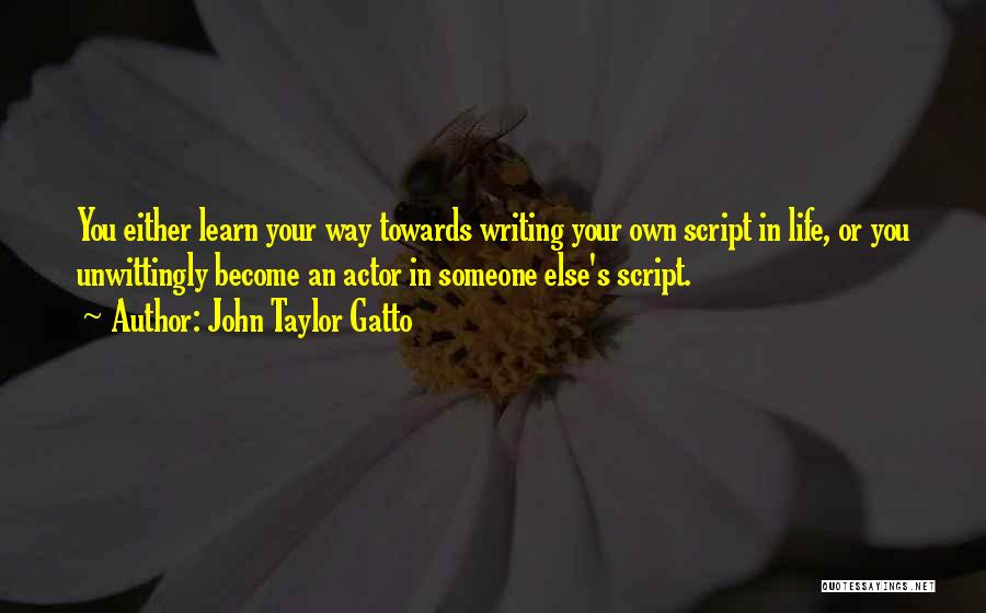 Script Writing Quotes By John Taylor Gatto