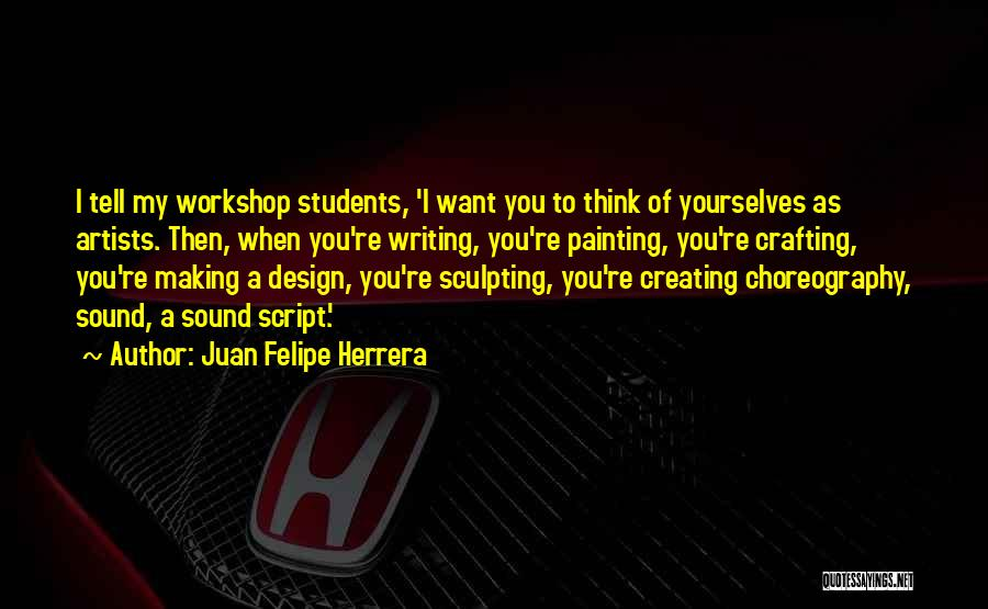 Script Writing Quotes By Juan Felipe Herrera