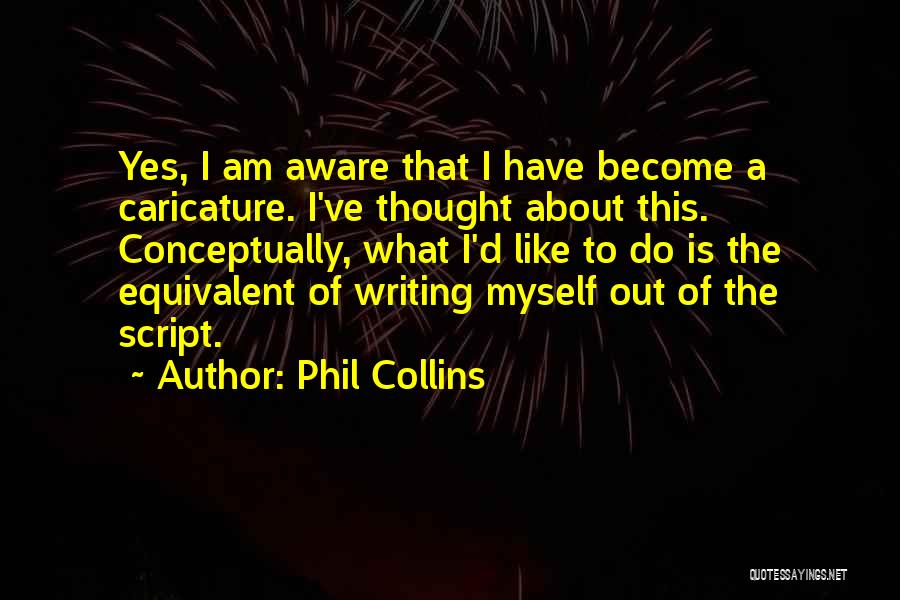Script Writing Quotes By Phil Collins