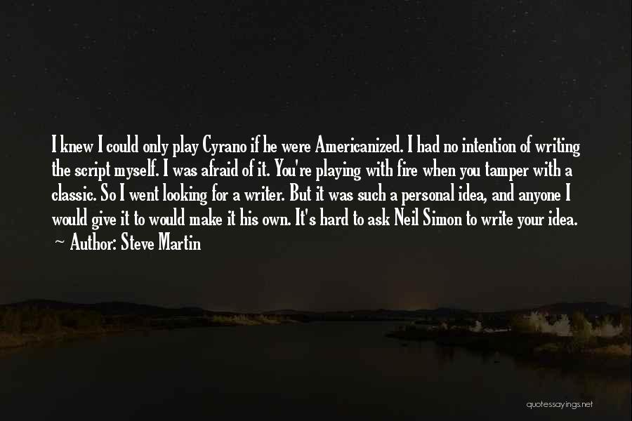 Script Writing Quotes By Steve Martin