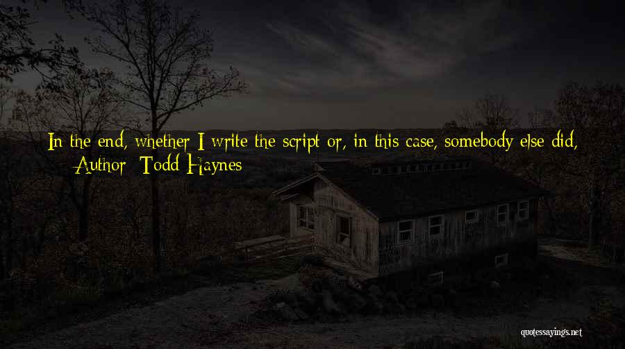 Script Writing Quotes By Todd Haynes
