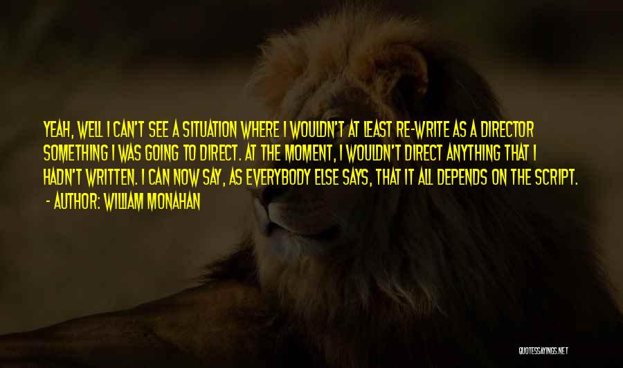 Script Writing Quotes By William Monahan