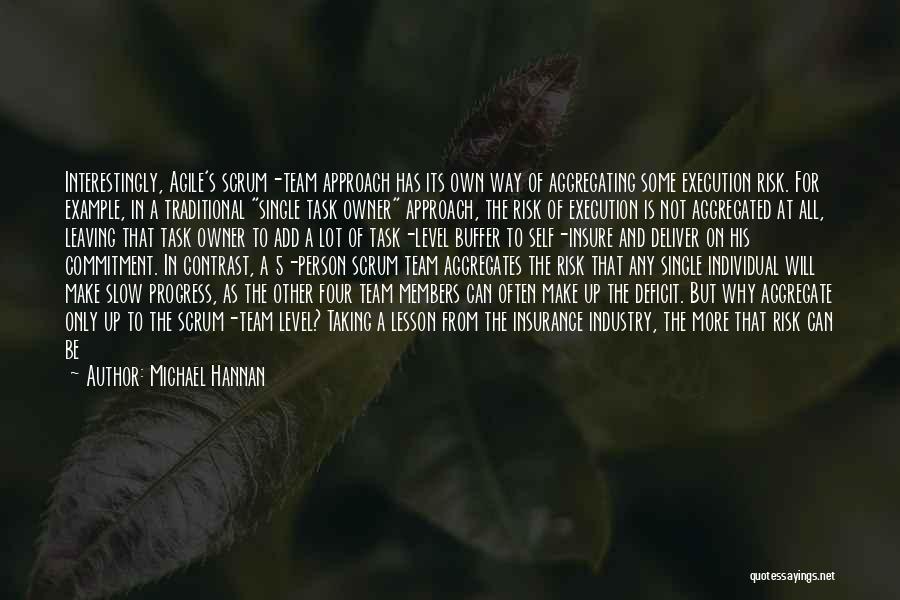 Scrum Team Quotes By Michael Hannan