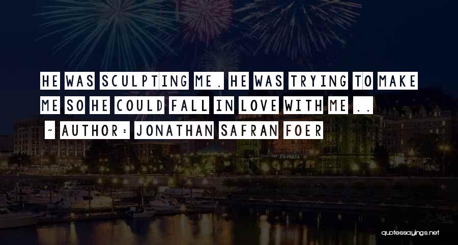 Sculpting Quotes By Jonathan Safran Foer