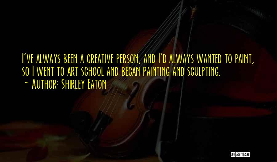 Sculpting Quotes By Shirley Eaton