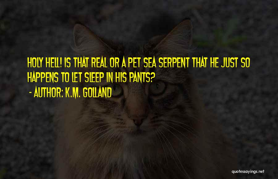 Sea Serpent Quotes By K.M. Golland