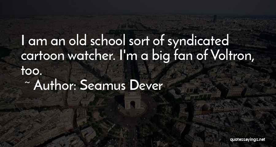 Seamus Dever Quotes 1325672