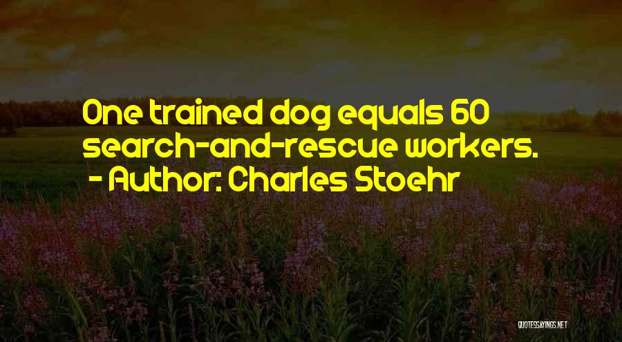 Search And Rescue Dogs Quotes By Charles Stoehr