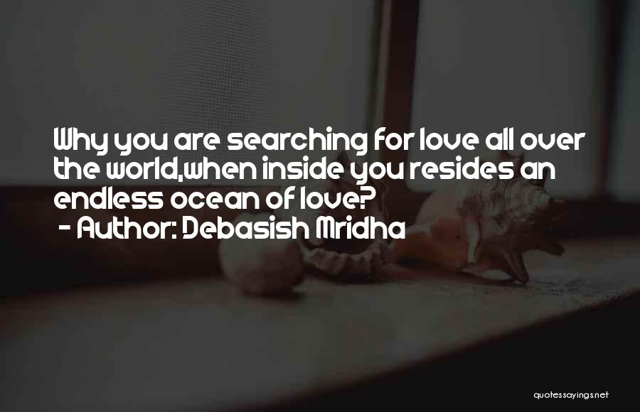 Searching For Love And Happiness Quotes By Debasish Mridha