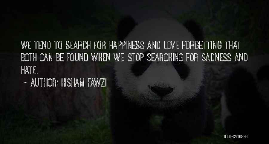 Searching For Love And Happiness Quotes By Hisham Fawzi