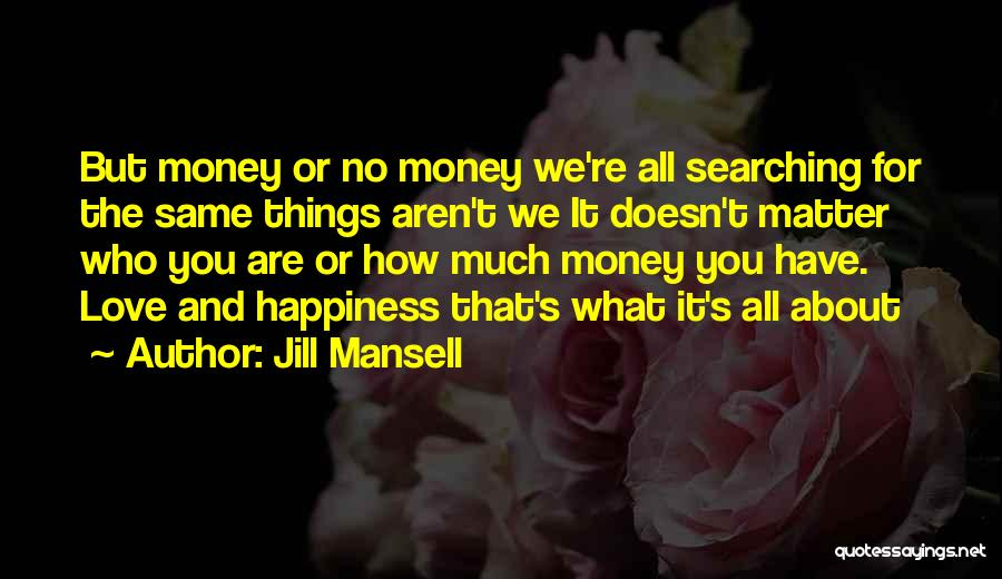 Searching For Love And Happiness Quotes By Jill Mansell