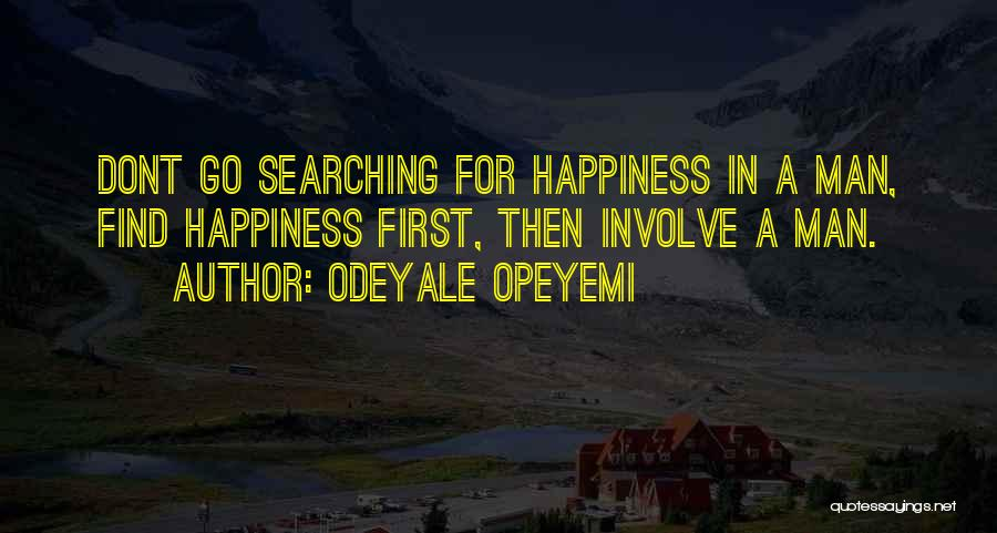 Searching For Love And Happiness Quotes By Odeyale Opeyemi