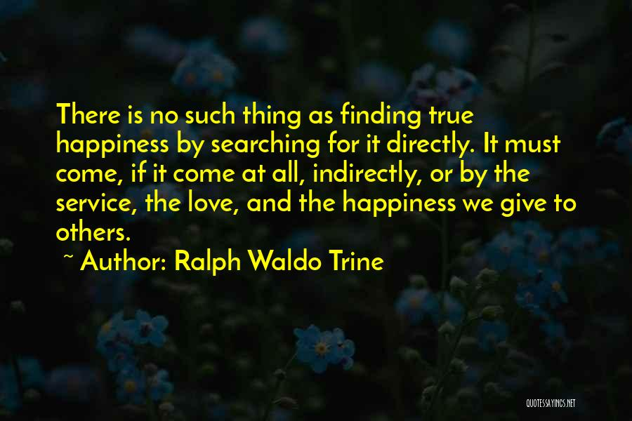 Searching For Love And Happiness Quotes By Ralph Waldo Trine