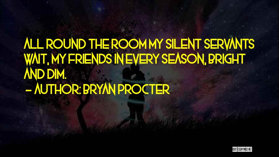 Season 3 Friends Quotes By Bryan Procter