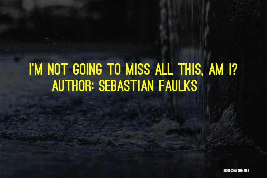 Sebastian Faulks Quotes 1712671