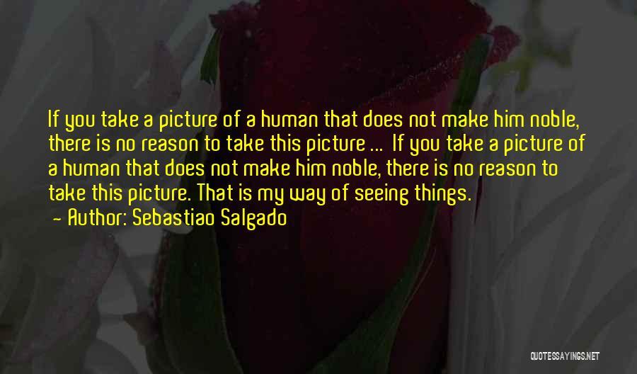 Sebastiao Salgado Quotes 1029141