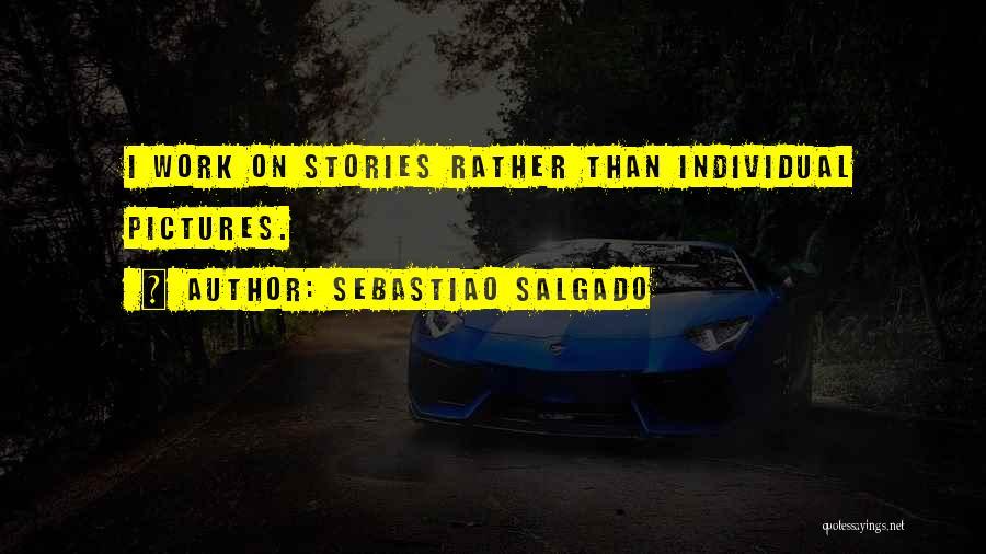 Sebastiao Salgado Quotes 1901003