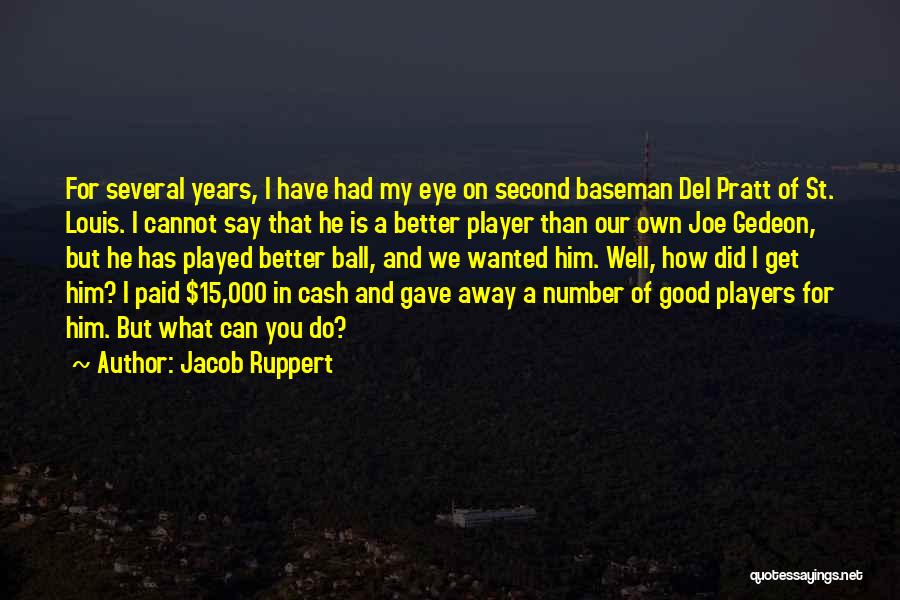 Second Baseman Quotes By Jacob Ruppert