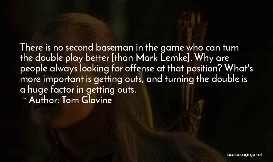Second Baseman Quotes By Tom Glavine