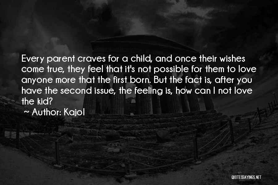 Second Child Born Quotes By Kajol
